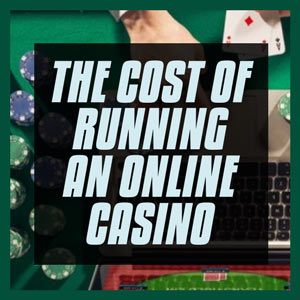 The Cost Of Running Online Casinos